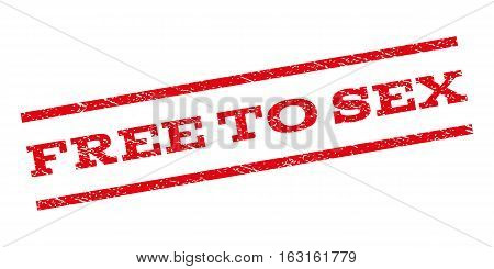 Free To Sex watermark stamp. Text tag between parallel lines with grunge design style. Rubber seal stamp with scratched texture. Vector red color ink imprint on a white background.