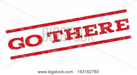 Go There watermark stamp. Text caption between parallel lines with grunge design style. Rubber seal stamp with dirty texture. Vector red color ink imprint on a white background.