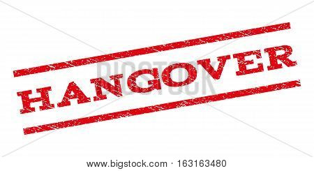 Hangover watermark stamp. Text caption between parallel lines with grunge design style. Rubber seal stamp with scratched texture. Vector red color ink imprint on a white background.