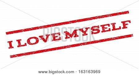 I Love Myself watermark stamp. Text tag between parallel lines with grunge design style. Rubber seal stamp with unclean texture. Vector red color ink imprint on a white background.