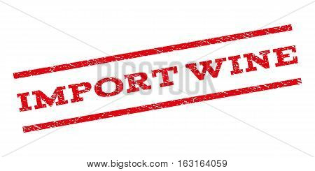 Import Wine watermark stamp. Text tag between parallel lines with grunge design style. Rubber seal stamp with unclean texture. Vector red color ink imprint on a white background.