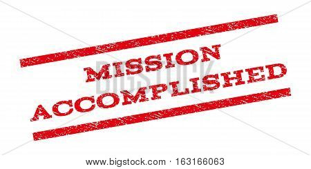 Mission Accomplished watermark stamp. Text tag between parallel lines with grunge design style. Rubber seal stamp with unclean texture. Vector red color ink imprint on a white background.