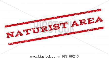 Naturist Area watermark stamp. Text caption between parallel lines with grunge design style. Rubber seal stamp with scratched texture. Vector red color ink imprint on a white background.