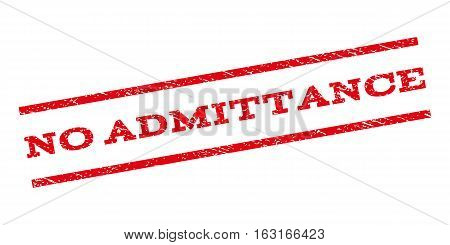 No Admittance watermark stamp. Text caption between parallel lines with grunge design style. Rubber seal stamp with dirty texture. Vector red color ink imprint on a white background.