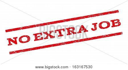No Extra Job watermark stamp. Text caption between parallel lines with grunge design style. Rubber seal stamp with scratched texture. Vector red color ink imprint on a white background.