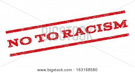 No To Racism watermark stamp. Text caption between parallel lines with grunge design style. Rubber seal stamp with unclean texture. Vector red color ink imprint on a white background.