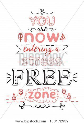 You are now entering a stress free zone. Black and red hand drawn vector phrase isolated on white background. Lettering for posters, cards design.