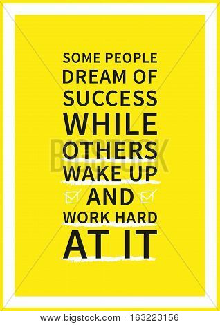 Some people dream of success while others wake up and work hard at it. Wisdom sentence wise and positive phrase. Quote for inspiration and motivation. Graphic design concept for print decoration poster paper banner.