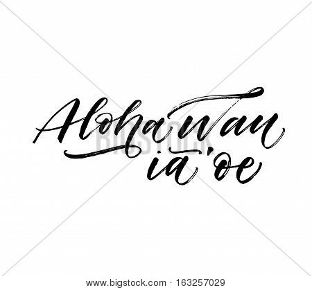 Aloha wan ia oe postcard. I love you in Hawaiian. Phrase for Valentine's day. Ink illustration. Modern brush calligraphy. Isolated on white background.