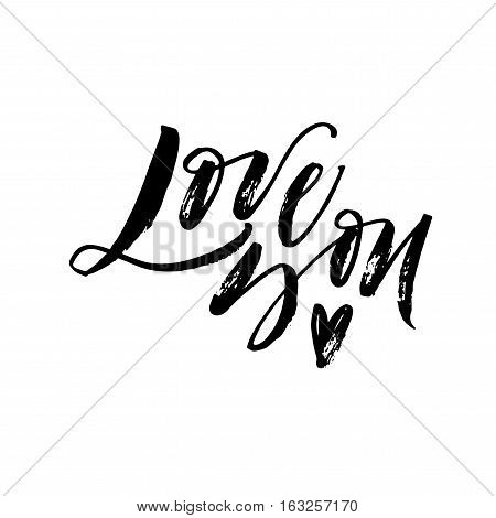 Love you phrase. Phrase for Valentine's day. Ink illustration. Modern brush calligraphy. Isolated on white background.