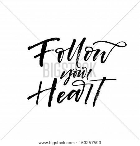 Follow your heart phrase. Phrase for Valentine's day. Ink illustration. Modern brush calligraphy. Isolated on white background.