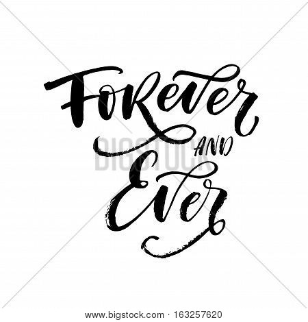 Forever and ever card. Phrase for Valentine's day. Ink illustration. Modern brush calligraphy. Isolated on white background.