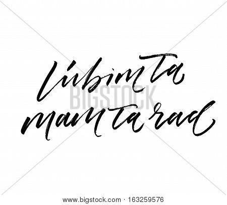 Lubim ta rad mam ta rad postcard. I love you in Slovak. Phrase for Valentine's day. Ink illustration. Modern brush calligraphy. Isolated on white background.