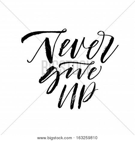 Never give up postcard. Motivational quote. Ink illustration. Modern brush calligraphy. Isolated on white background.