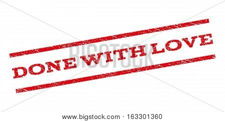 Done With Love watermark stamp. Text tag between parallel lines with grunge design style. Rubber seal stamp with scratched texture. Vector red color ink imprint on a white background.