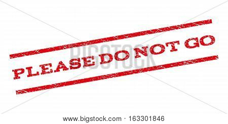 Please Do Not Go watermark stamp. Text tag between parallel lines with grunge design style. Rubber seal stamp with unclean texture. Vector red color ink imprint on a white background.