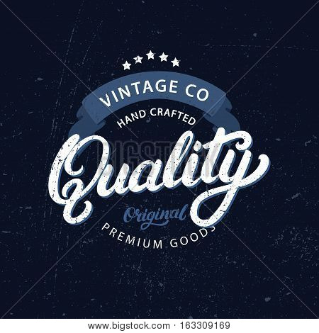 Quality hand written lettering. Vintage label, badge. Tee apparel fashion design. Retro style. Grunge texture. Vector illustration.