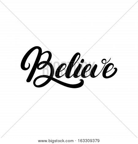 Believe hand written lettering. Inspirational, motivational quote. Modern brush calligraphy. Isolated on white background. Vector illustration.
