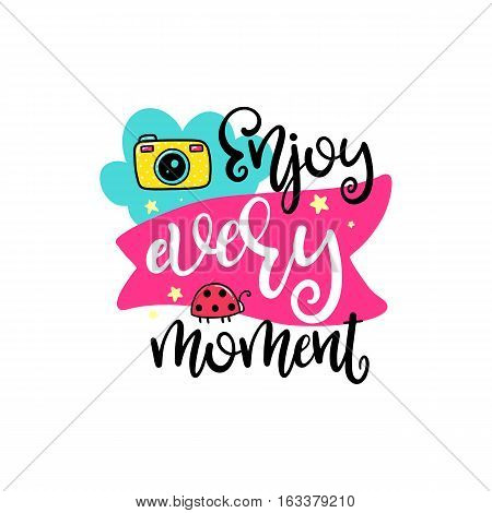 Vector poster with phrase, camera and decor elements. Typography card, color image. Enjoy every moment. Design for t-shirt and prints.