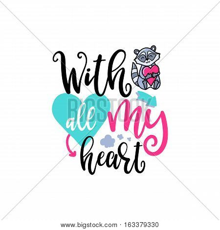 Vector hand drawn lettering poster. Creative typography card with phrase, raccoon and decor elements. With all my heart. Romantic text.