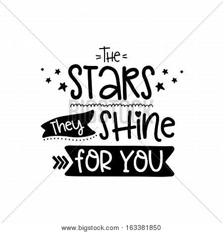 Vector poster with phrase and decor elements. Typography card, image with lettering. Design for t-shirt and prints. Romantic text. Stars they shine for you.