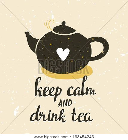 Hand drawn vector typography poster. Greeting card or print invitation with teapot and phrase 'Keep calm and drink tea'. Stylish background hand lettering quote.