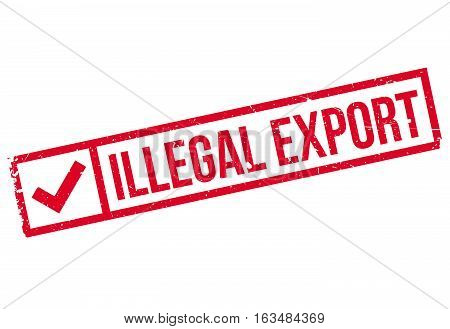 Illegal Export rubber stamp. Grunge design with dust scratches. Effects can be easily removed for a clean, crisp look. Color is easily changed.