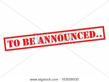TO BE ANNOUNCED.. red Rubber Stamp over a white background.