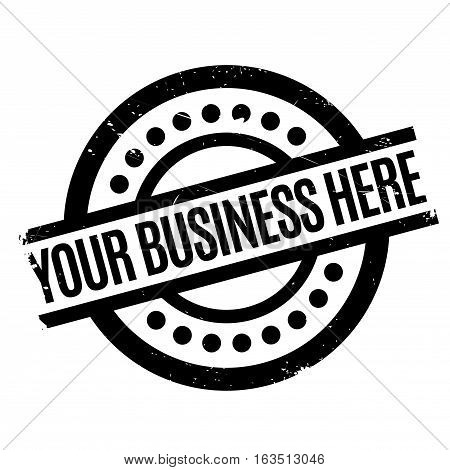 Your Business Here rubber stamp. Grunge design with dust scratches. Effects can be easily removed for a clean, crisp look. Color is easily changed.