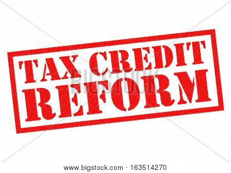 TAX CREDIT REFORM red Rubber Stamp over a white background.