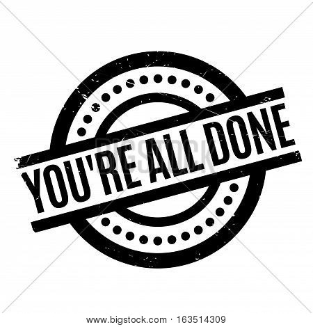 You are All Done rubber stamp. Grunge design with dust scratches. Effects can be easily removed for a clean, crisp look. Color is easily changed.