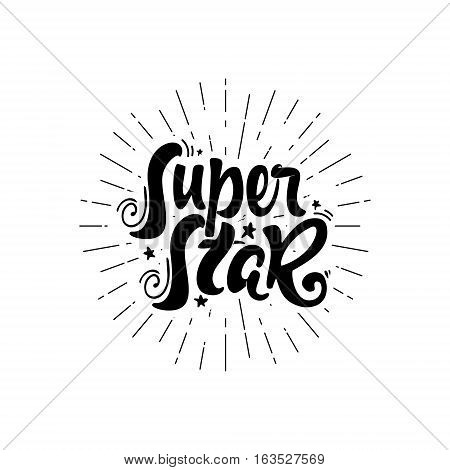 Super star - hand-lettering text . Badge drawn by hand, using the skills of calligraphy and lettering, collected in accordance with the rules of typography.