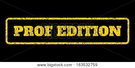 Yellow rubber seal stamp with Prof Edition text. Vector caption inside rounded rectangular frame. Grunge design and dirty texture for watermark labels. Horisontal emblem on a blue background.