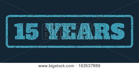 Blue rubber seal stamp with 15 Years text. Vector tag inside rounded rectangular banner. Grunge design and dirty texture for watermark labels. Horisontal sign on a dark blue background.