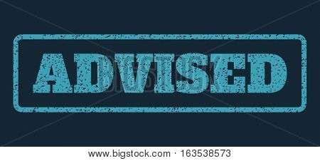 Blue rubber seal stamp with Advised text. Vector caption inside rounded rectangular shape. Grunge design and dirty texture for watermark labels. Horisontal sign on a dark blue background.