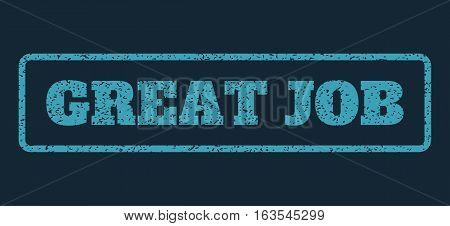 Blue rubber seal stamp with Great Job text. Vector message inside rounded rectangular shape. Grunge design and dirty texture for watermark labels. Horizontal sign on a dark blue background.