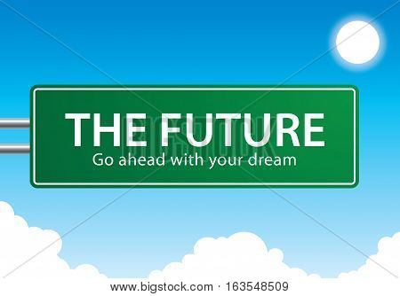 Exit highway street sign symbol with the future go ahead with your dream text on blue sky background green signage road symbol Vector illustration.