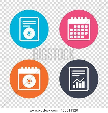 Report document, calendar icons. CD or DVD sign icon. Compact disc symbol. Transparent background. Vector