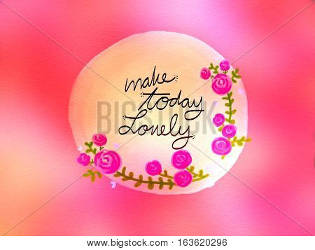 Make today lovely word watercolor illustration on pink background