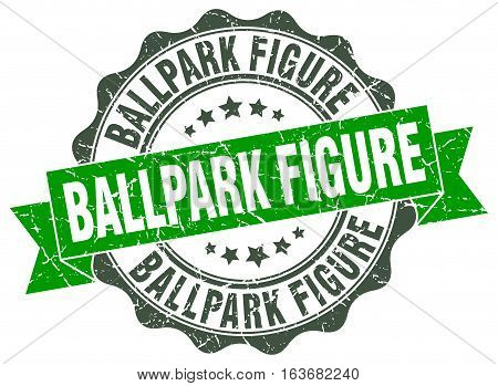 ballpark figure. stamp. sign. seal. round. retro. ribbon