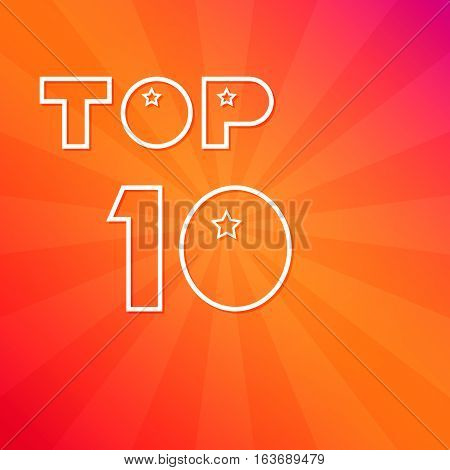 "The inscription ""Top 10"" a white outline against a bright background. Vector illustration."