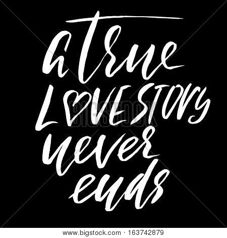 A true love story never ends. Brush calligraphy, handwritten text isolated on white background for Valentine's day card, wedding card, t-shirt or poster