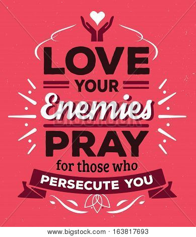 Love your enemies Pray for those who persecute you Typographic Bible Verse Design poster with design ornaments, banners and cross and heart icon accents, white black on textured red background