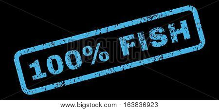 100 Percent Fish Text rubber seal stamp watermark. Tag inside rectangular banner with grunge design and scratched texture. Slanted glyph blue ink sign on a black background.