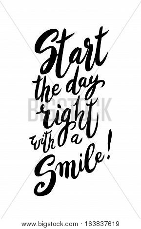 Start your day right with a smile. Modern calligraphy quote, brush pen script. Hand drawn inspiration quote good vibes and start. Isolated on white. Vector illustration stock vector.