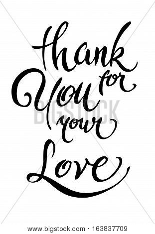 Thank you for your love Valentines day greeting card. Brush pen calligraphy isolated lettering. For love cards, banners, posters. Modern brush calligraphy. Vector illustration stock vector.