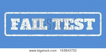 White rubber seal stamp with Fail Test text. Vector message inside rounded rectangular banner. Grunge design and unclean texture for watermark labels. Horisontal sticker on a blue background.