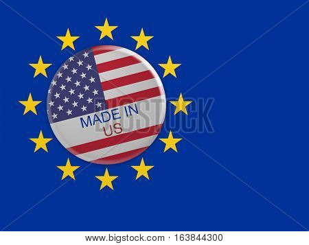 Made In US: USA Flag Button On EU Flag Background 3d illustration