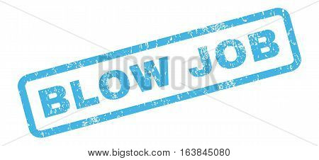 Blow Job text rubber seal stamp watermark. Caption inside rectangular shape with grunge design and unclean texture. Slanted glyph blue ink sticker on a white background.