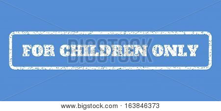 White rubber seal stamp with For Children Only text. Vector tag inside rounded rectangular banner. Grunge design and unclean texture for watermark labels. Horisontal emblem on a blue background.